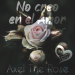 Axel the Rose - No Creo en el Amor