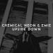 Chemical Neon & Emie - Upside Down