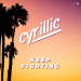 Cyrillic - Keep Fighting