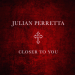Julian Perretta - Closer To You