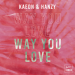 Kaedn & Hanzy - Way You Love