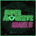 Super Monkeys - Shake It