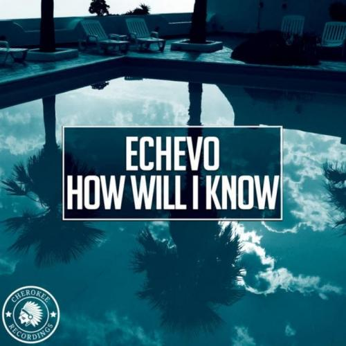 Echevo - How Will I Know (Original Mix)