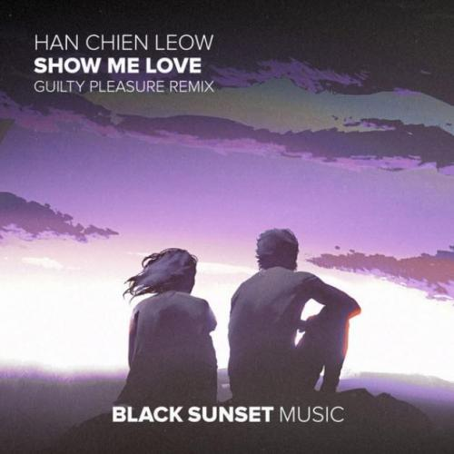 Han Chien Leow & Guilty Pleasure - Show Me Love (Guilty Pleasure Remix)