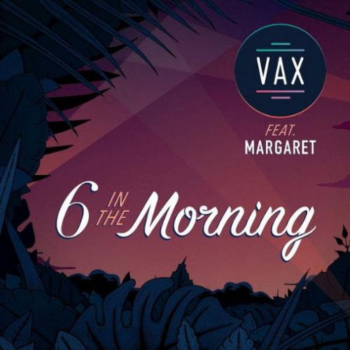 VAX feat. Margaret - 6 In The Morning