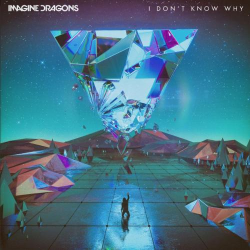 Imagine Dragons - I Don t Know Why