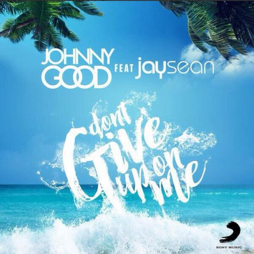 Johnny Good & Jay Sean - Don t Give Up On Me