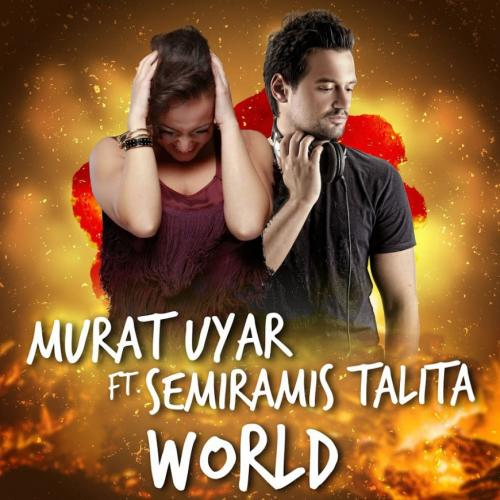 Murat Uyar feat. Semiramis Talita - World (Radio Version)