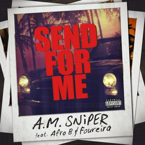 A.M. SNiPER feat. Afro B & Foureira - Send For Me