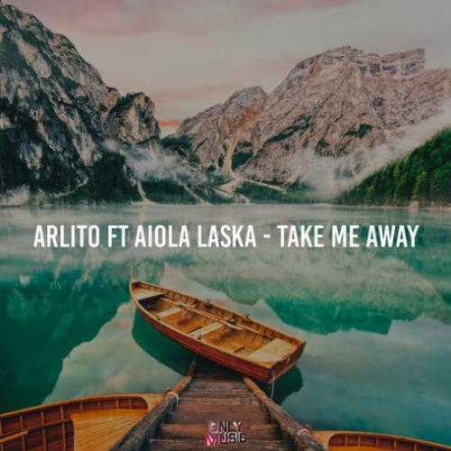 Arlito feat. Aiola Laska - Take Me Away