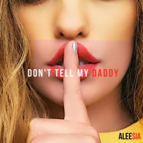 Aleesia - Don t Tell My Daddy