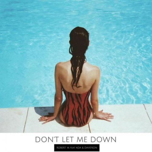 Robert М feat. Ada & Dave Ron - Don t Let Me Down (Radio Edit)
